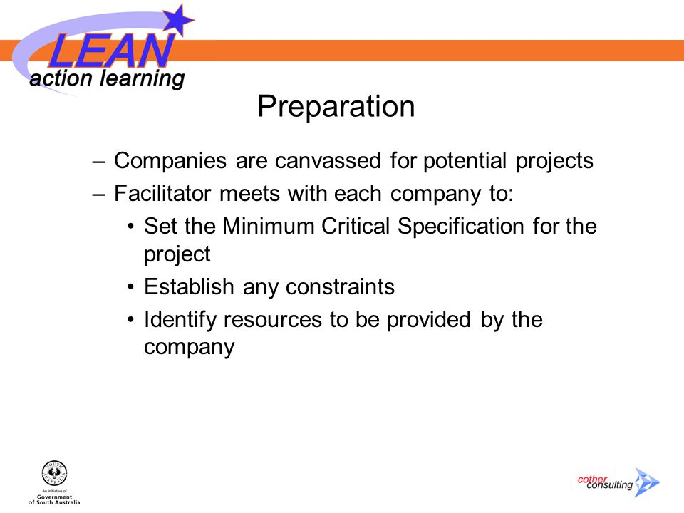 Preparation –Companies are canvassed for potential projects –Facilitator meets with each company to: Set the Minimum Critical Specification for the project Establish any constraints Identify resources to be provided by the company