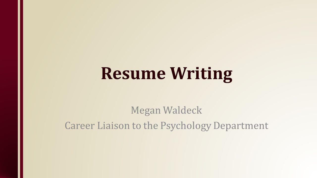 Resume Writing Megan Waldeck Career Liaison To The Psychology
