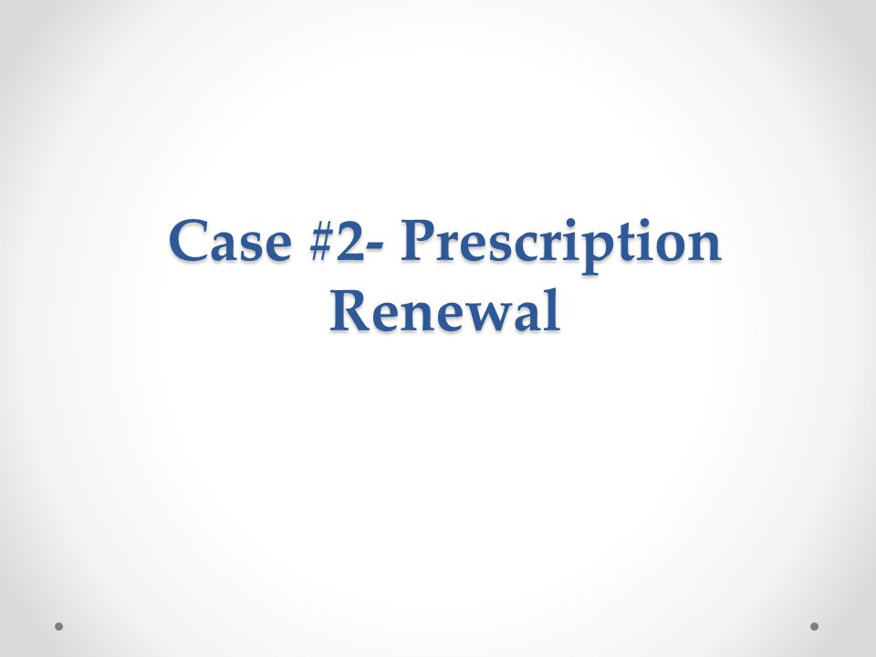 Case #2- Prescription Renewal