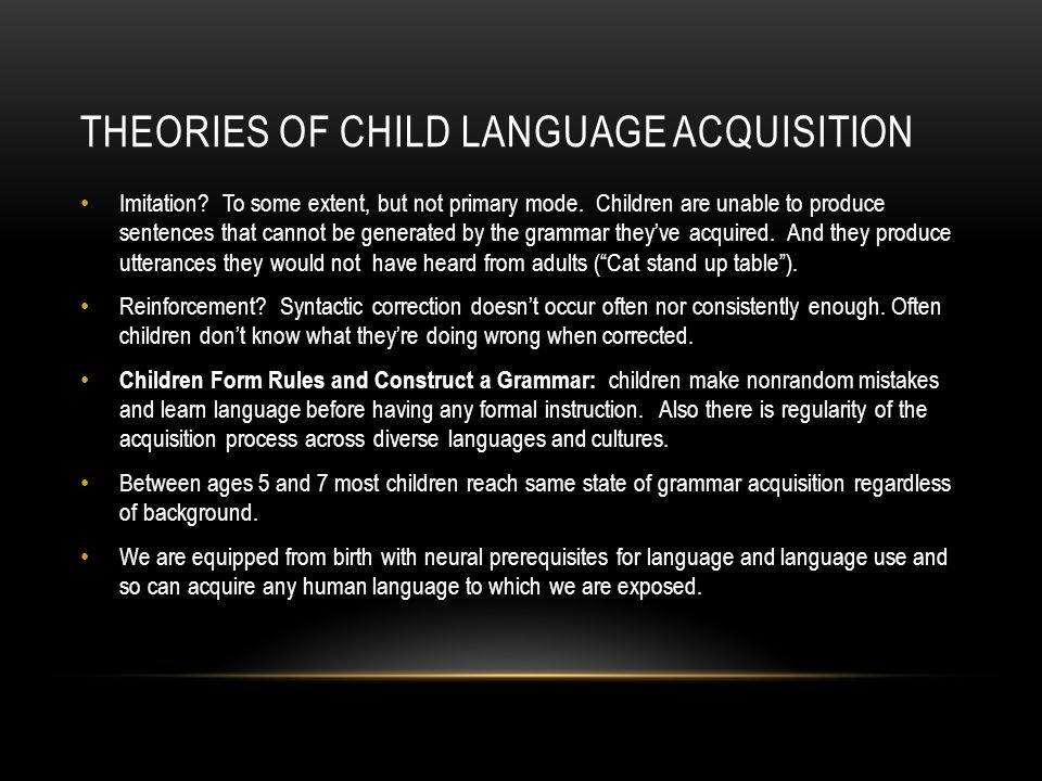 THEORIES OF CHILD LANGUAGE ACQUISITION Imitation. To some extent, but not primary mode.
