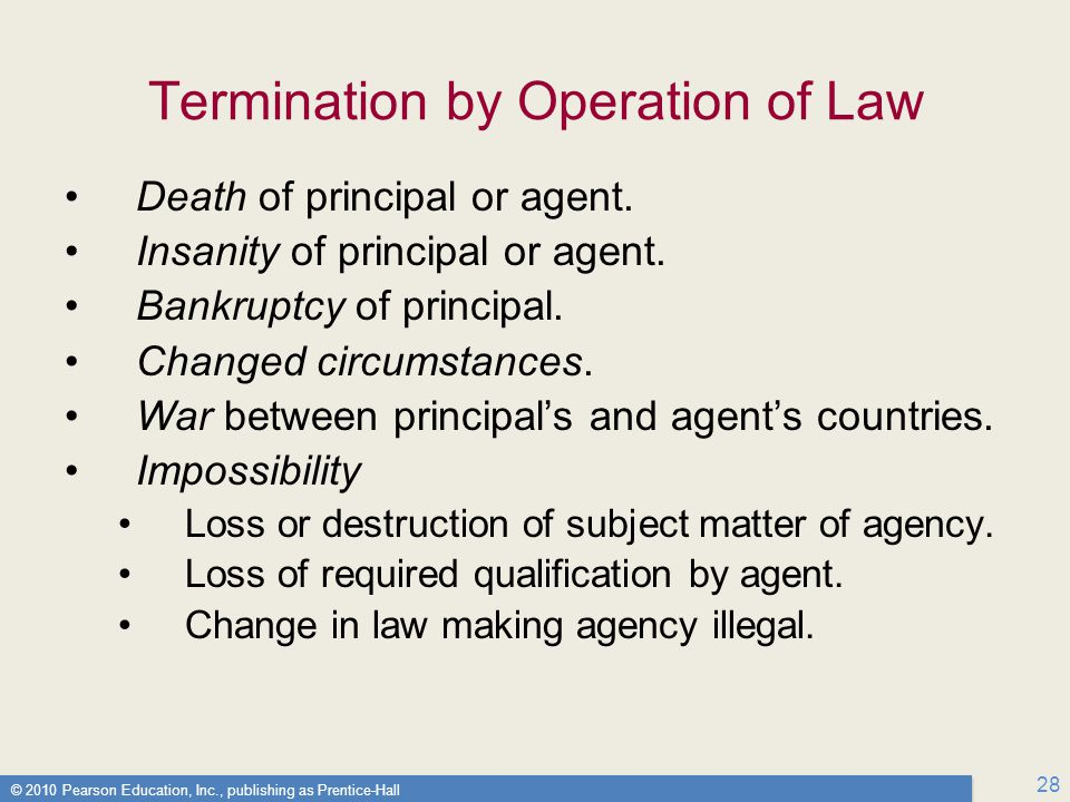 © 2010 Pearson Education, Inc., publishing as Prentice-Hall 28 Termination by Operation of Law Death of principal or agent.