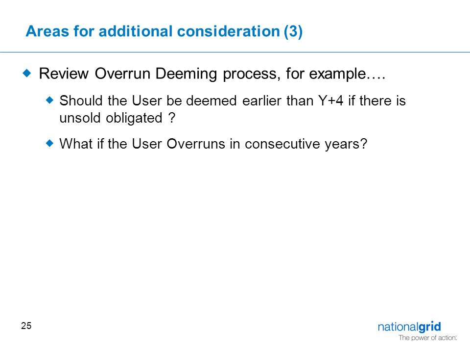 25 Areas for additional consideration (3)  Review Overrun Deeming process, for example….