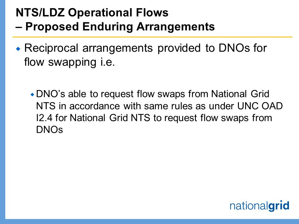 NTS/LDZ Operational Flows – Proposed Enduring Arrangements  Reciprocal arrangements provided to DNOs for flow swapping i.e.