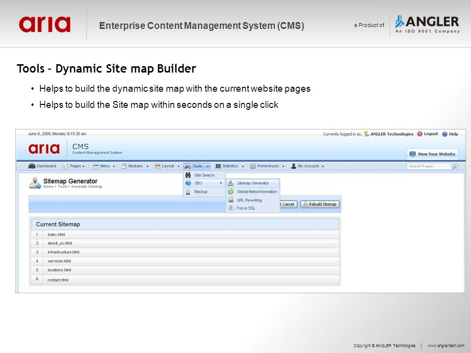 Tools – Dynamic Site map Builder Copyright © ANGLER Technologieswww.angleritech.com Enterprise Content Management System (CMS) a Product of Helps to build the dynamic site map with the current website pages Helps to build the Site map within seconds on a single click