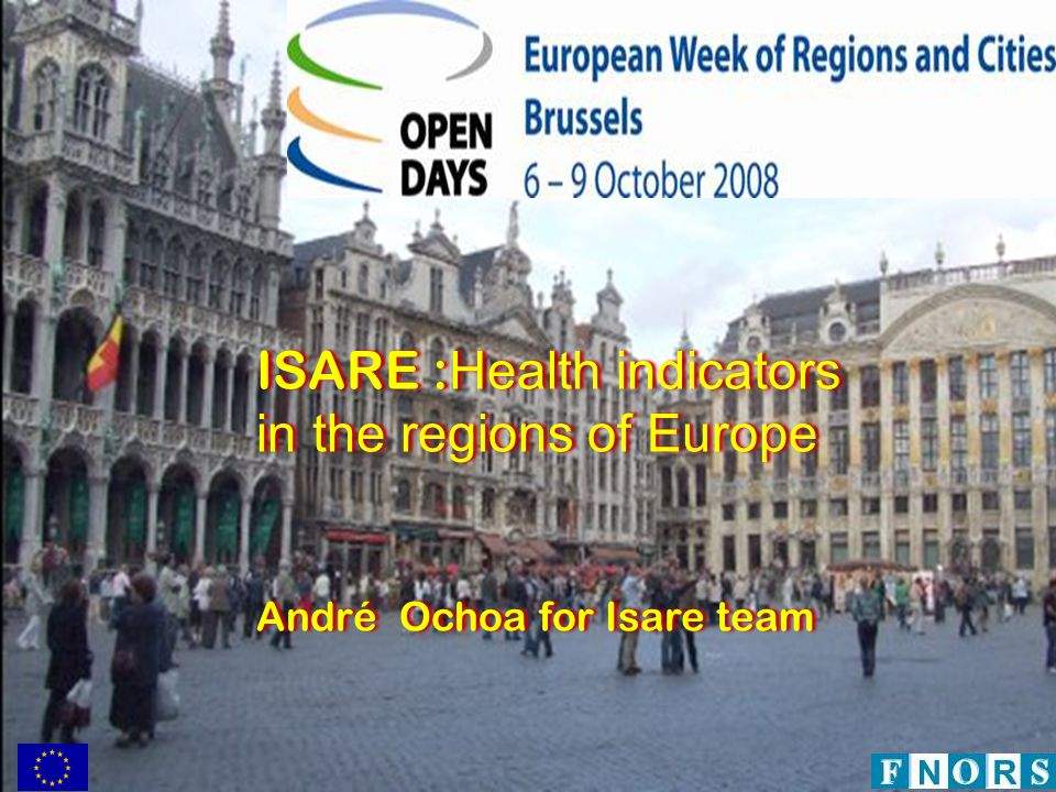 ISARE : Health indicators in the regions of Europe André Ochoa for Isare team ISARE : Health indicators in the regions of Europe André Ochoa for Isare team