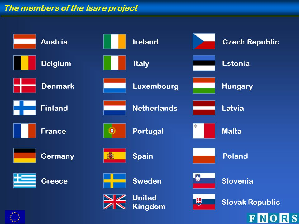 Germany Austria Belgium Denmark Spain Greece Ireland Italy Luxembourg Netherlands Portugal United Kingdom Sweden France Finland Czech Republic Estonia Hungary Slovak Republic Latvia Poland Malta Slovenia The members of the Isare project