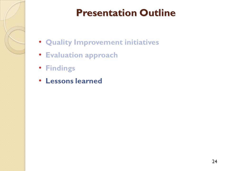Quality Improvement initiatives Evaluation approach Findings Lessons learned Presentation Outline 24