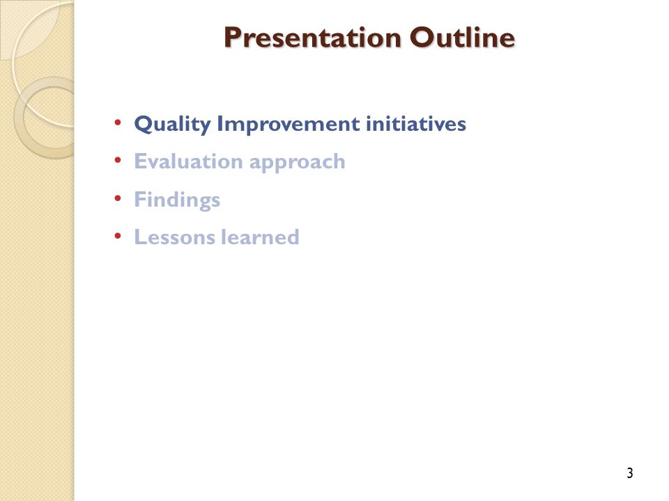 Quality Improvement initiatives Evaluation approach Findings Lessons learned Presentation Outline 3