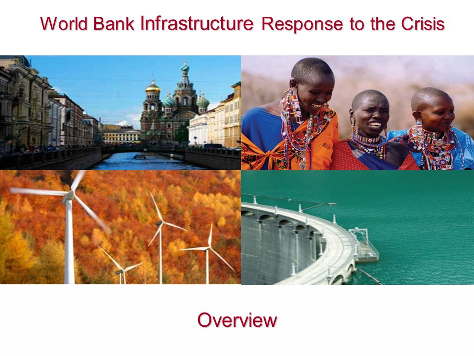 World Bank Infrastructure Response to the Crisis World Bank Infrastructure Response to the Crisis Overview