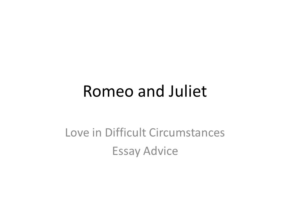 romeo and juliet love in difficult circumstances essay advice  1 romeo and juliet love in difficult circumstances essay advice