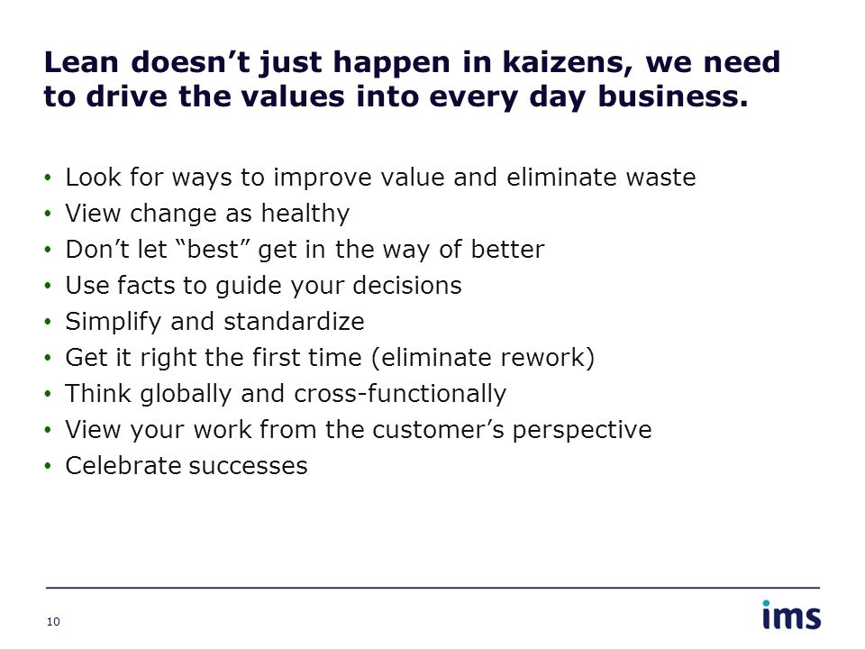Lean doesn't just happen in kaizens, we need to drive the values into every day business.