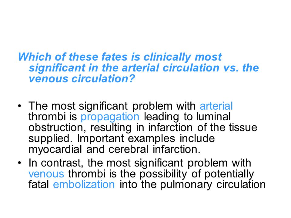 Which of these fates is clinically most significant in the arterial circulation vs.