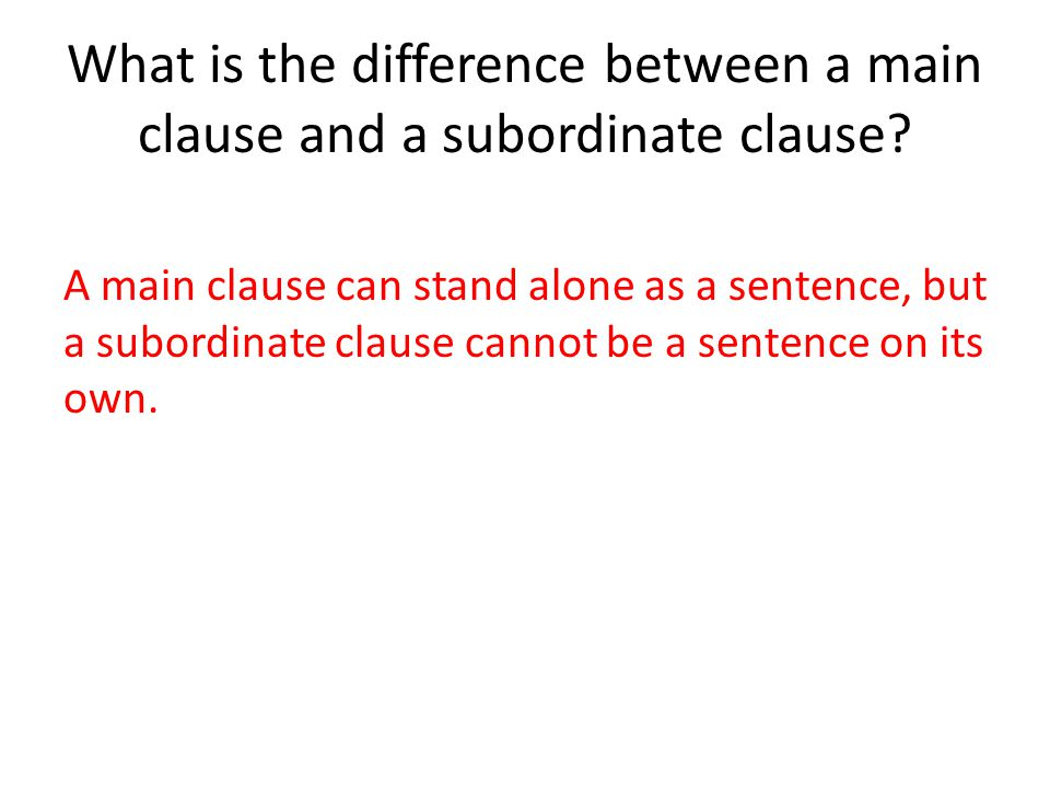 What is the difference between a main clause and a subordinate clause.