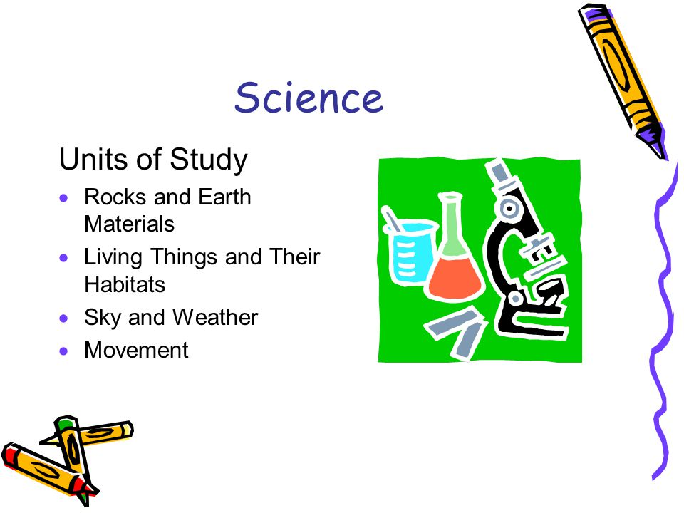 Science Units of Study  Rocks and Earth Materials  Living Things and Their Habitats  Sky and Weather  Movement