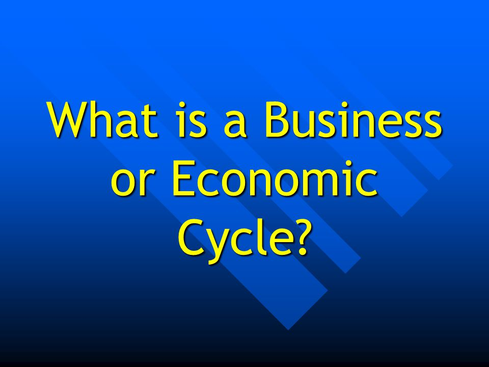 What is a Business or Economic Cycle