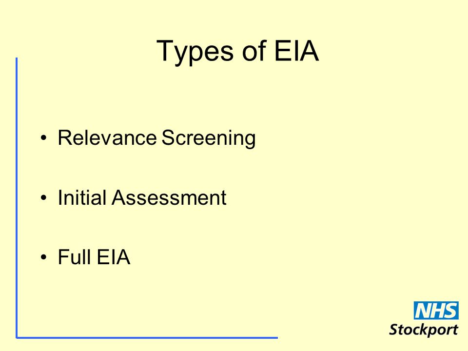 Types of EIA Relevance Screening Initial Assessment Full EIA