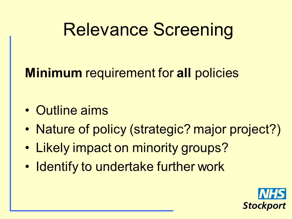 Relevance Screening Minimum requirement for all policies Outline aims Nature of policy (strategic.
