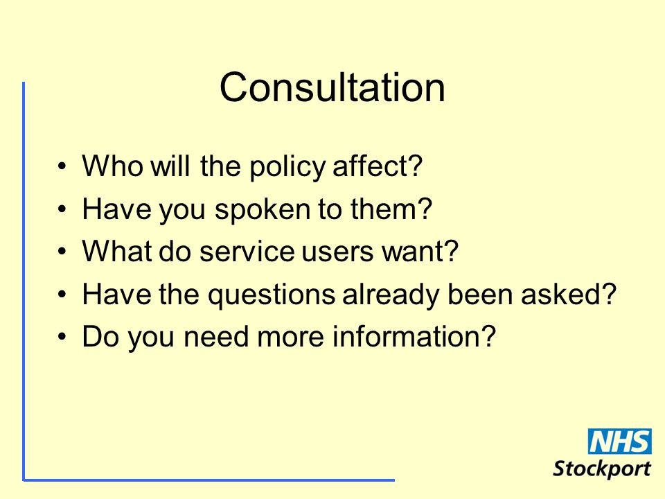 Consultation Who will the policy affect. Have you spoken to them.