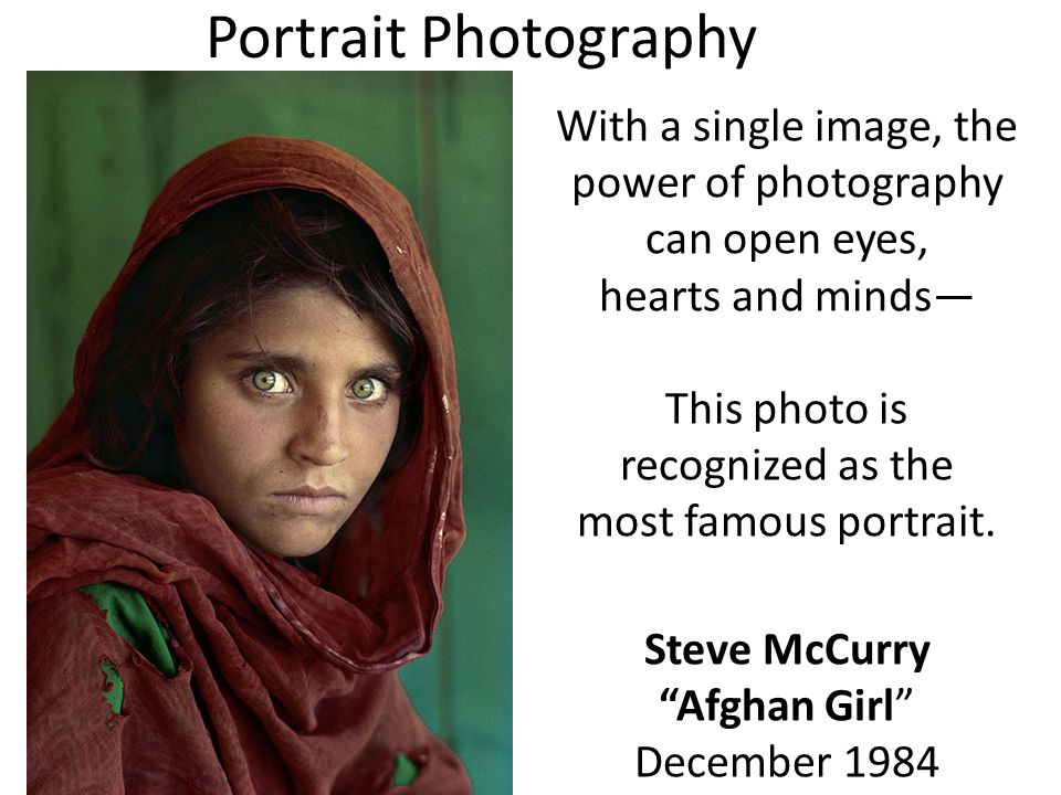 With a single image, the power of photography can open eyes, hearts and minds— This photo is recognized as the most famous portrait.