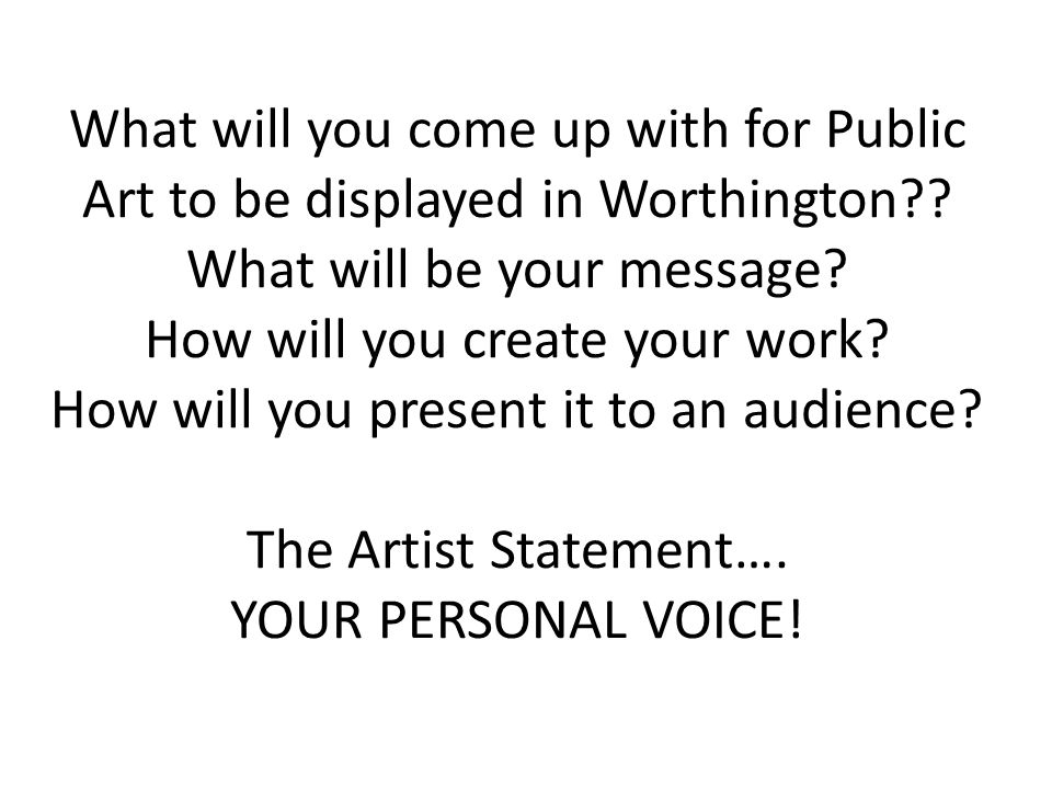 What will you come up with for Public Art to be displayed in Worthington .