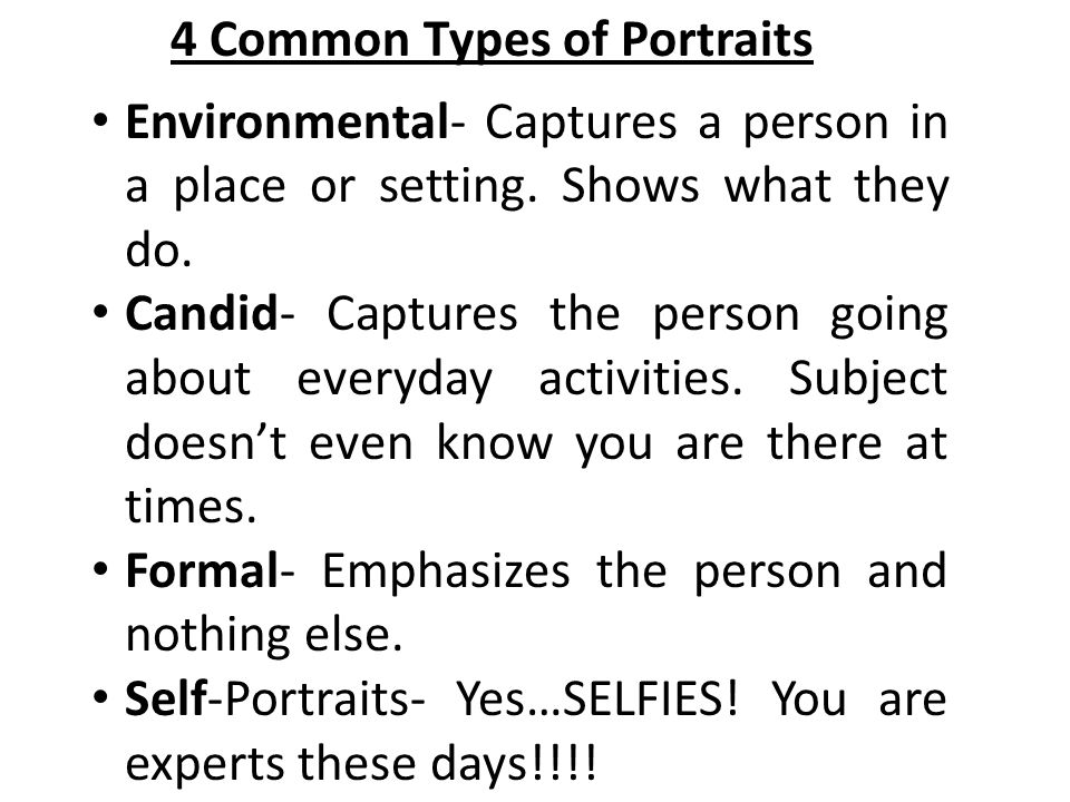 4 Common Types of Portraits Environmental- Captures a person in a place or setting.