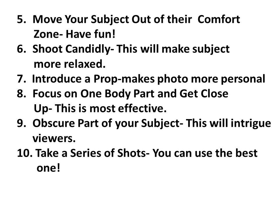5.Move Your Subject Out of their Comfort Zone- Have fun.