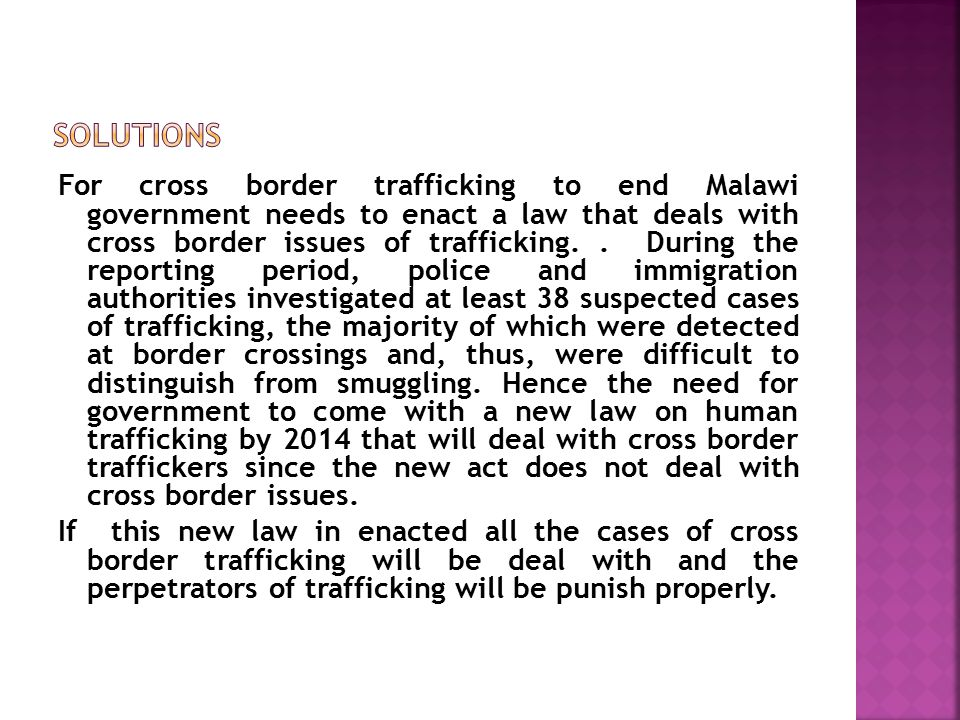 For cross border trafficking to end Malawi government needs to enact a law that deals with cross border issues of trafficking..