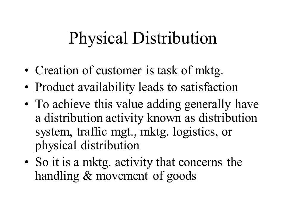 Physical Distribution Creation of customer is task of mktg.