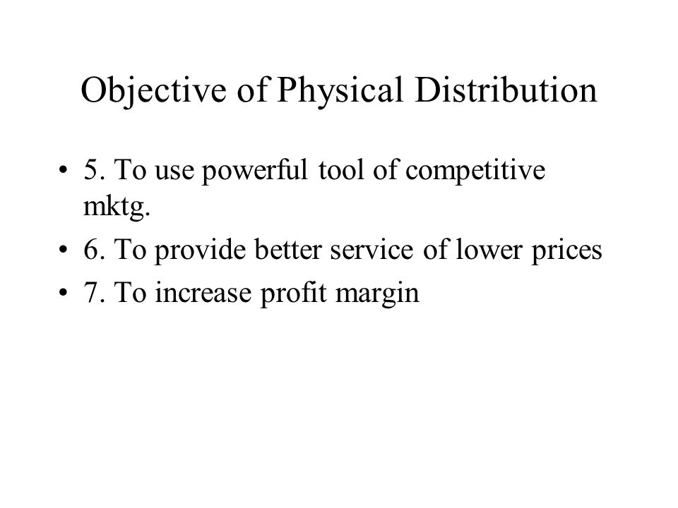 Objective of Physical Distribution 5. To use powerful tool of competitive mktg.