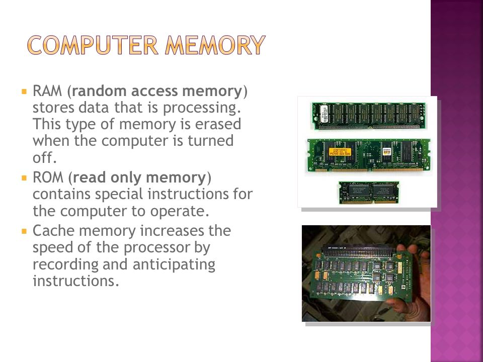  RAM (random access memory) stores data that is processing.