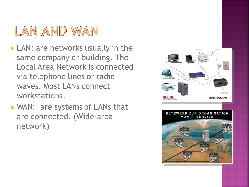  LAN: are networks usually in the same company or building.