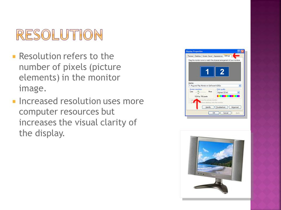  Resolution refers to the number of pixels (picture elements) in the monitor image.