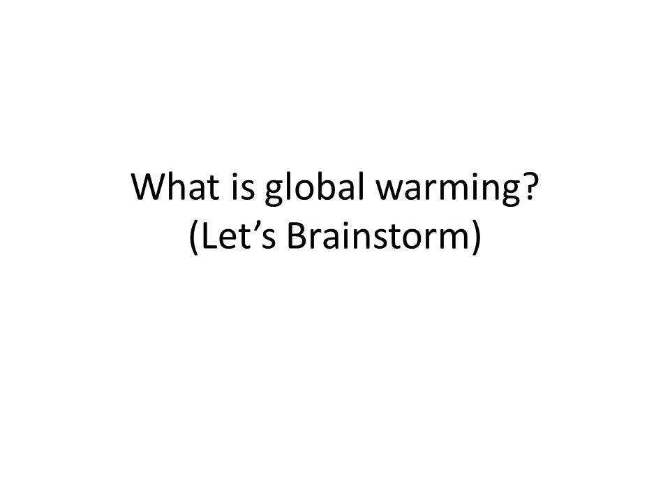 What is global warming (Let's Brainstorm)