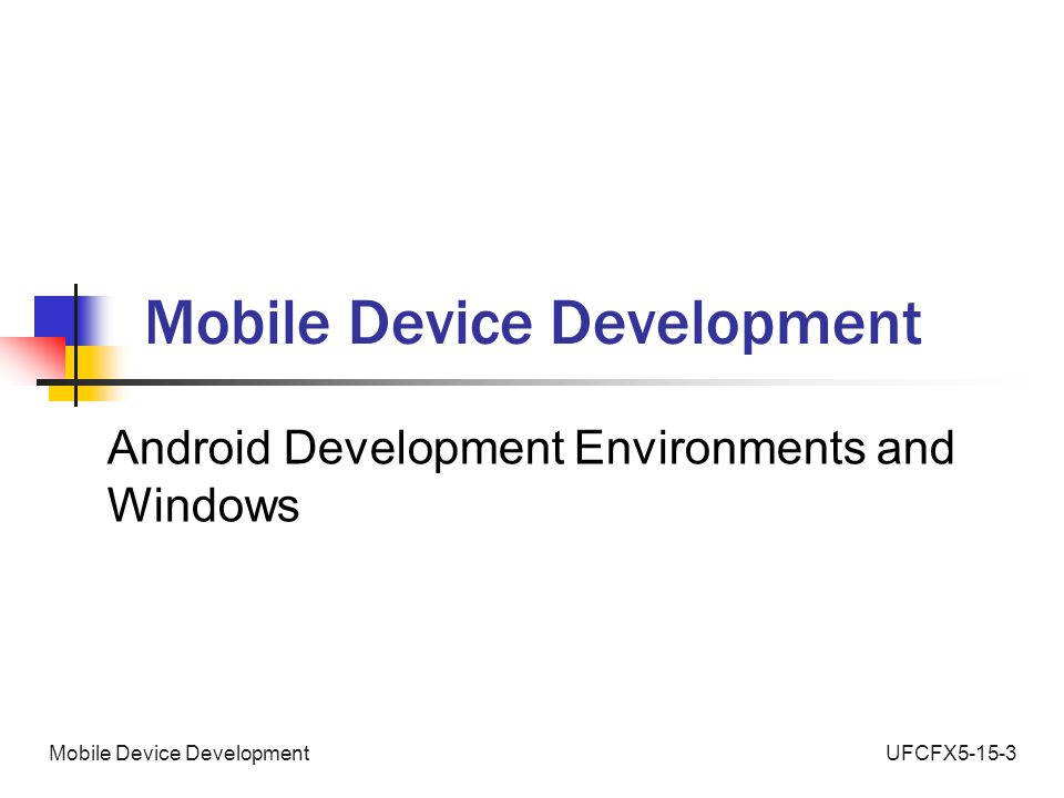 UFCFX5-15-3Mobile Device Development Android Development Environments and Windows