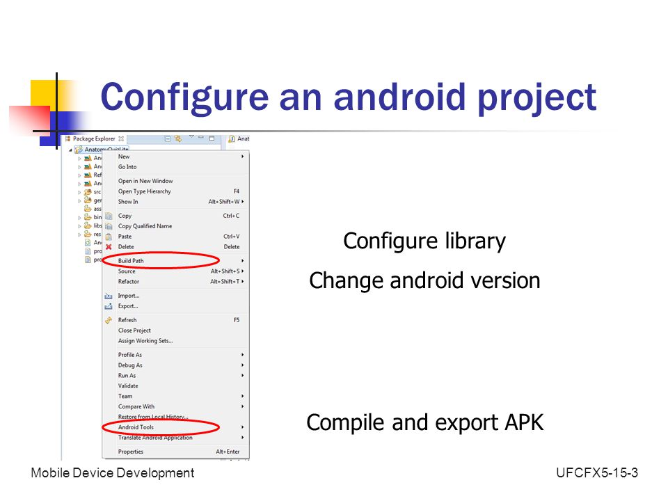 UFCFX5-15-3Mobile Device Development Configure an android project Configure library Change android version Compile and export APK