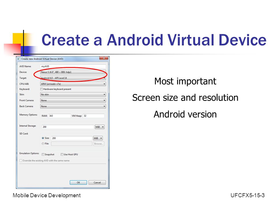 UFCFX5-15-3Mobile Device Development Create a Android Virtual Device Most important Screen size and resolution Android version