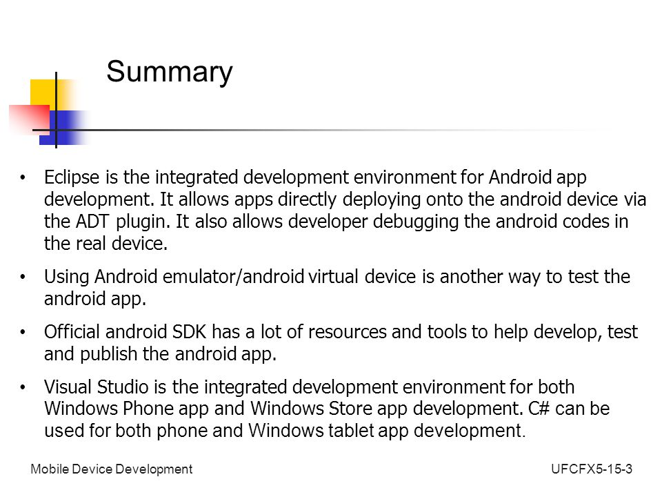 UFCFX5-15-3Mobile Device Development Summary Eclipse is the integrated development environment for Android app development.