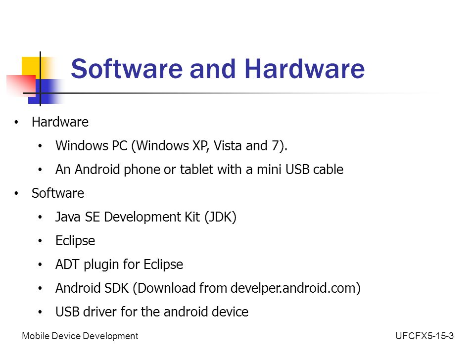 UFCFX5-15-3Mobile Device Development Software and Hardware Hardware Windows PC (Windows XP, Vista and 7).