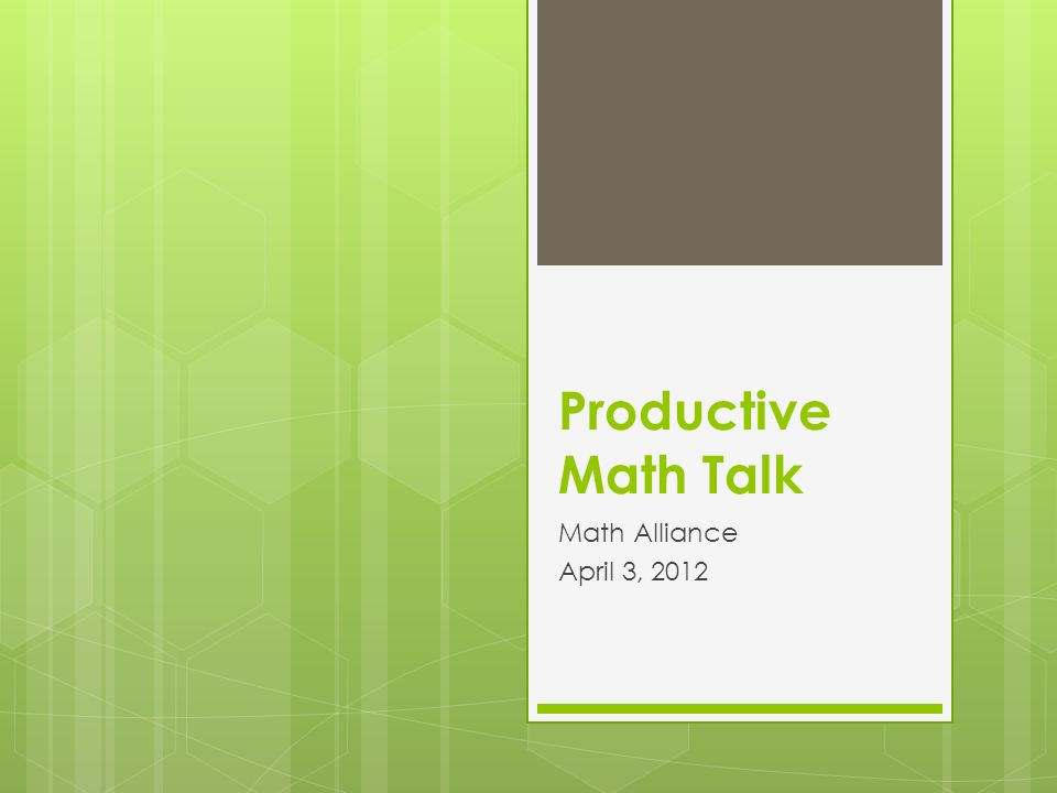 Productive Math Talk Math Alliance April 3, 2012