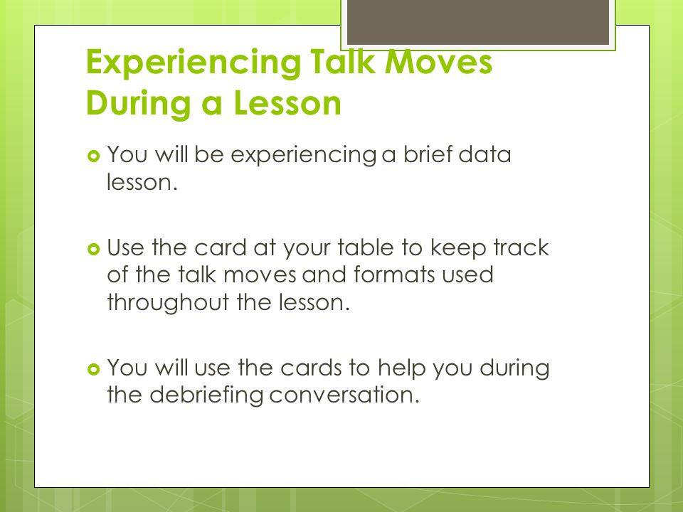 Experiencing Talk Moves During a Lesson  You will be experiencing a brief data lesson.