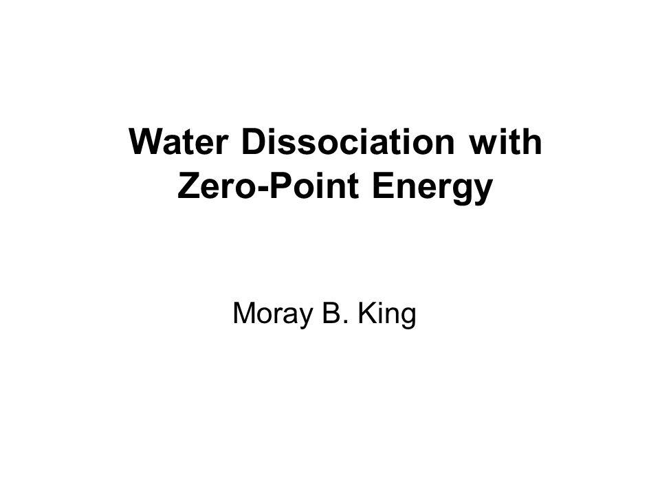 Water Dissociation with Zero-Point Energy Moray B. King