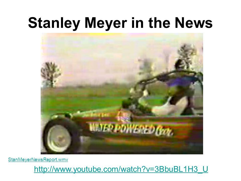 Stanley Meyer in the News http://www.youtube.com/watch?v=3BbuBL1H3_U StanMeyerNewsReport.wmv