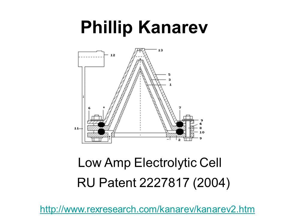 Phillip Kanarev Low Amp Electrolytic Cell RU Patent 2227817 (2004) http://www.rexresearch.com/kanarev/kanarev2.htm