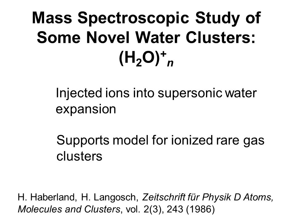 Mass Spectroscopic Study of Some Novel Water Clusters: (H 2 O) + n H.