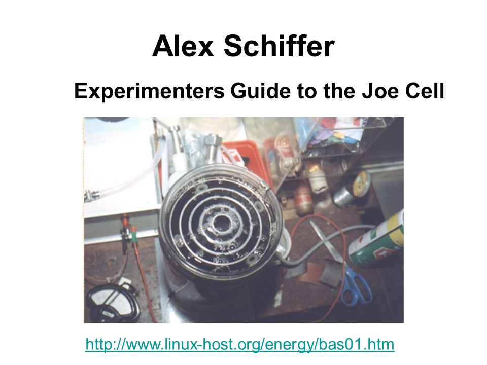 Alex Schiffer Experimenters Guide to the Joe Cell http://www.linux-host.org/energy/bas01.htm