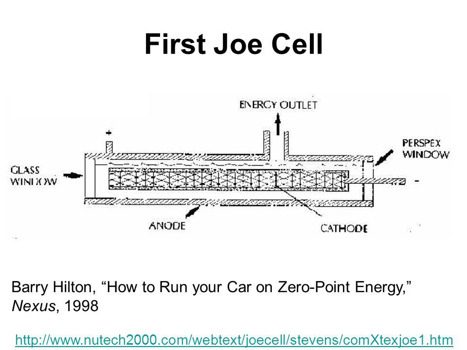 First Joe Cell http://www.nutech2000.com/webtext/joecell/stevens/comXtexjoe1.htm Barry Hilton, How to Run your Car on Zero-Point Energy, Nexus, 1998