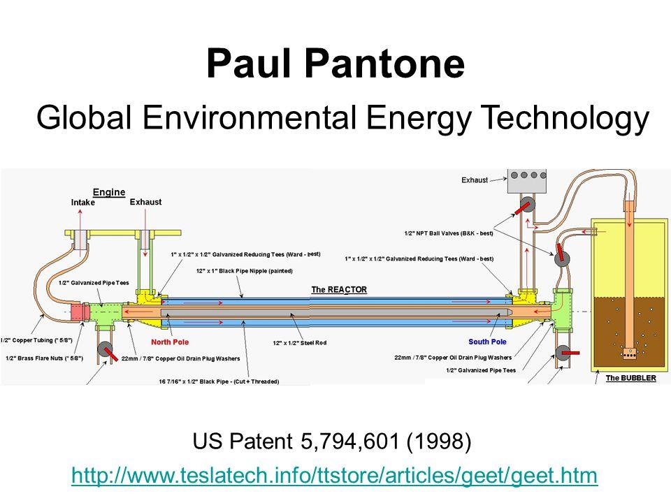 Paul Pantone http://www.teslatech.info/ttstore/articles/geet/geet.htm Global Environmental Energy Technology US Patent 5,794,601 (1998)