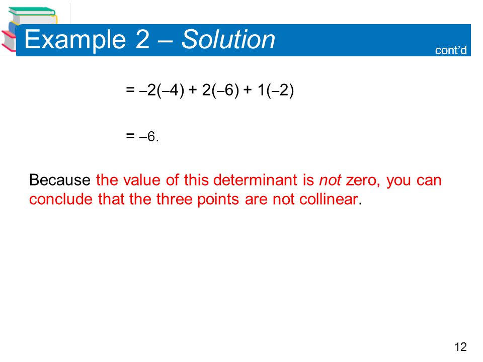 12 Example 2 – Solution = – 2( – 4) + 2( – 6) + 1( – 2) = –6.