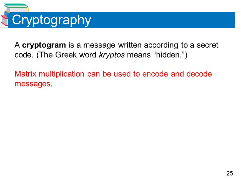 25 Cryptography A cryptogram is a message written according to a secret code.