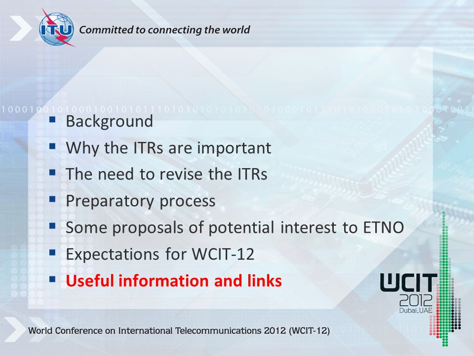  Background  Why the ITRs are important  The need to revise the ITRs  Preparatory process  Some proposals of potential interest to ETNO  Expectations for WCIT-12  Useful information and links